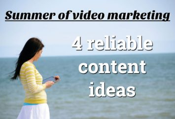 Summer of video marketing: 4 reliable content ideas