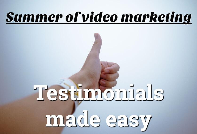 Summer of video marketing: Testimonials made easy