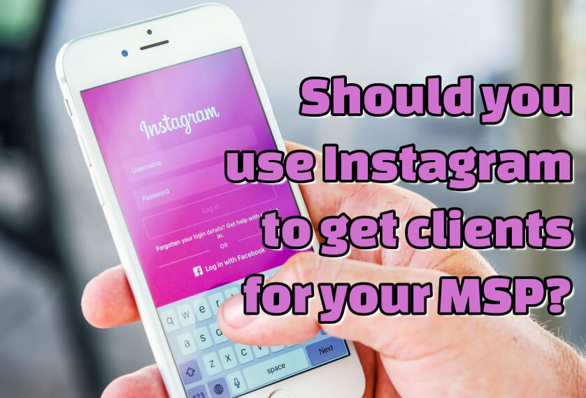 Should you use Instagram to get clients for your MSP