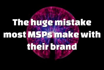 The huge mistake most MSPs make with their brand