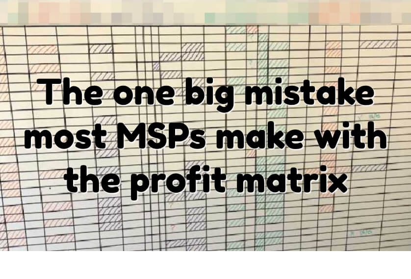 The one big mistake most MSPs make with the profit matrix