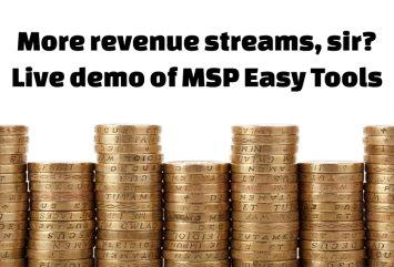 More revenue streams, sir? Live demo of MSP Easy Tools