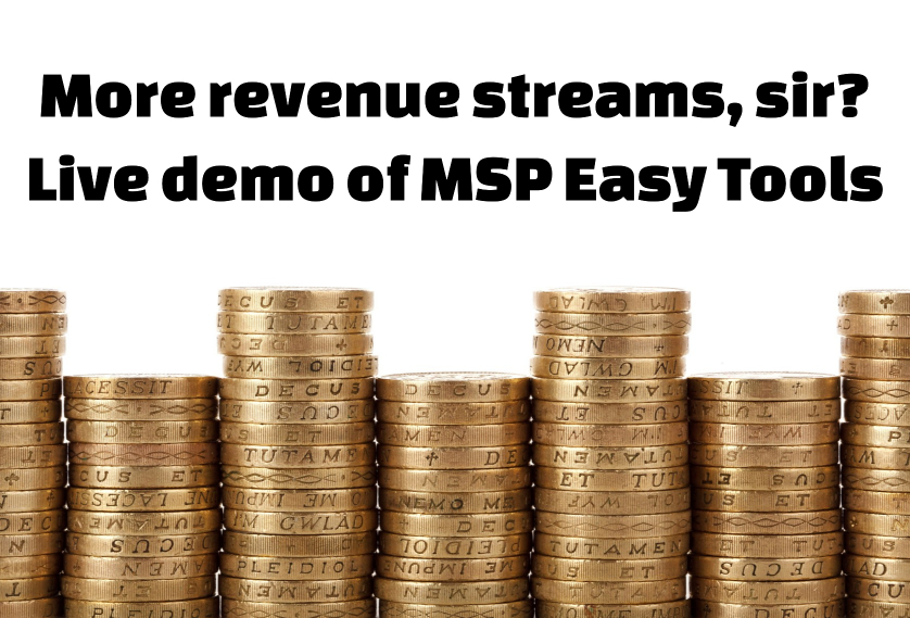 More revenue streams, sir? Live demo of MSP Easy Tools