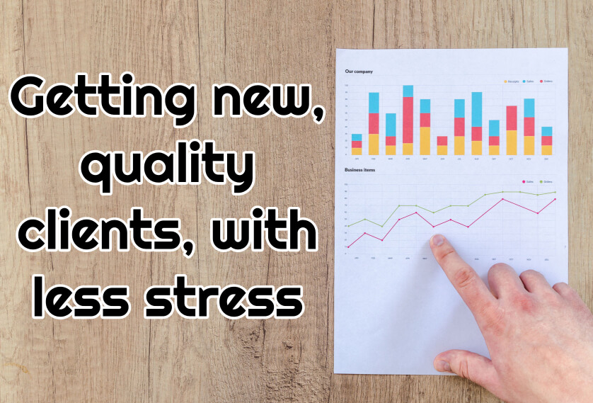 2020 Focus area 2) Getting new, quality clients, with less stress