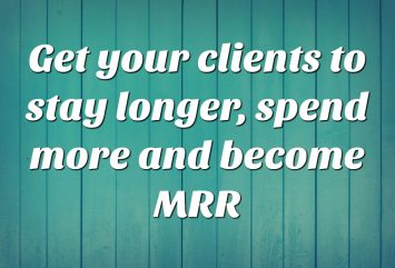 2020 Focus area 3) Get your clients to stay longer, spend more and become MRR