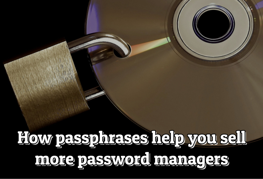 How passphrases help you sell more password managers