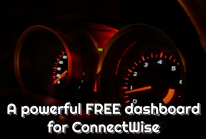 A powerful FREE dashboard for ConnectWise