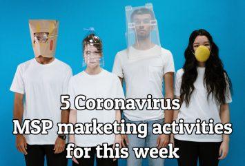 5 Coronavirus MSP marketing activities for this week
