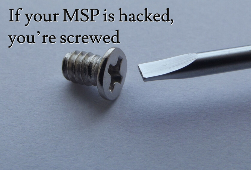 If your MSP is hacked you're screwed