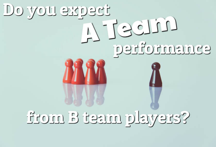 Do you expect A Team performance from B Team players?