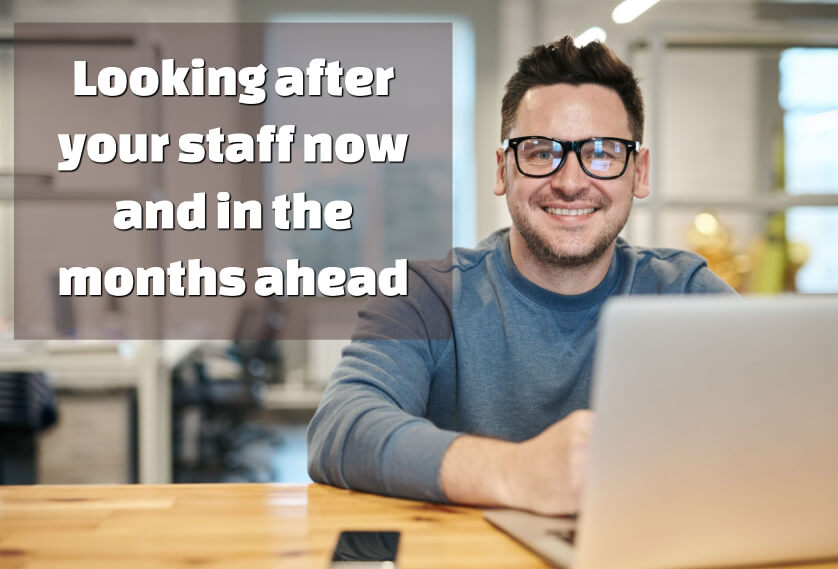 Looking after your staff now and in the months ahead