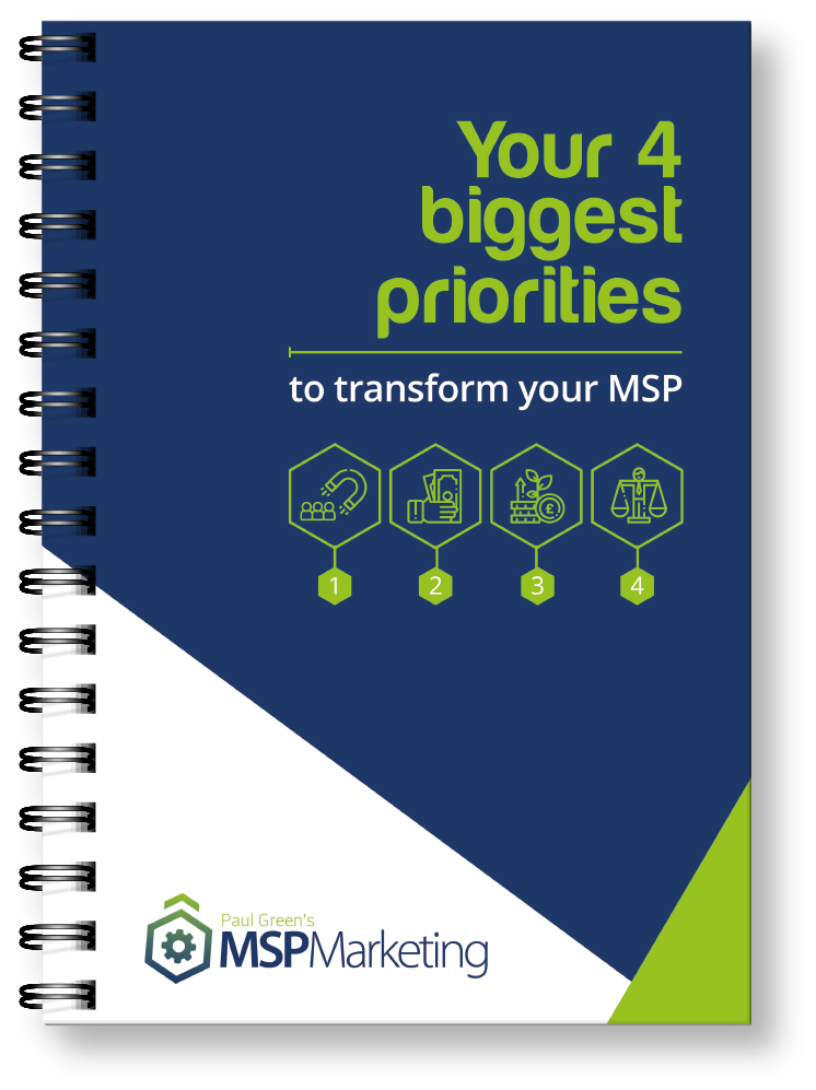 Your 4 biggest priorities to transform your MSP | Paul Green's MSP Marketing