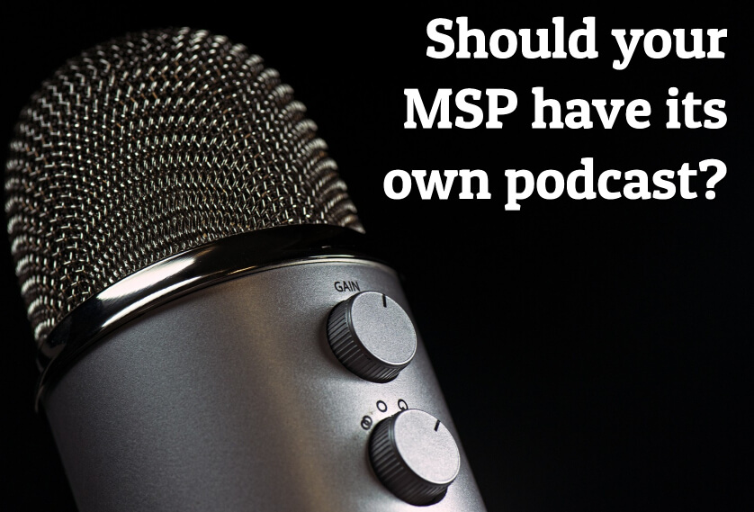 Should your MSP have its own podcast?