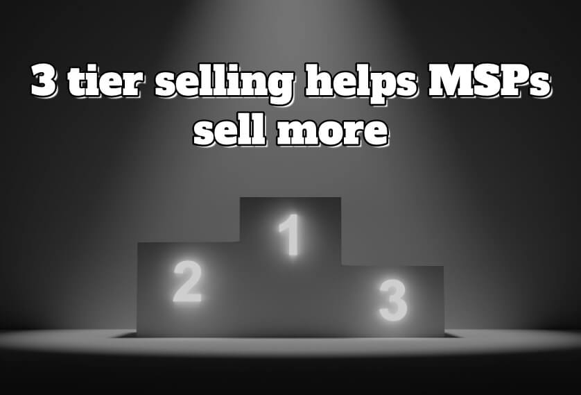 Episode 44: 3 tier selling helps MSPs sell more
