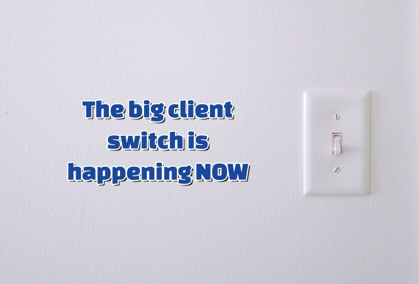 Episode 45: The big client switch is happening NOW