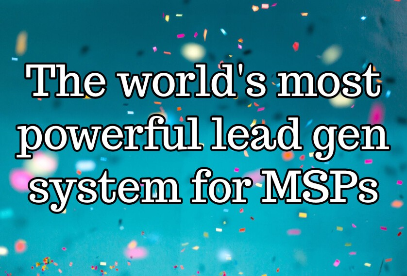 The world's most powerful lead gen system for MSPs