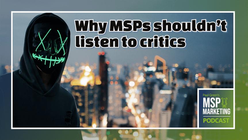 Episode 48: Why MSPs shouldn't listen to critics