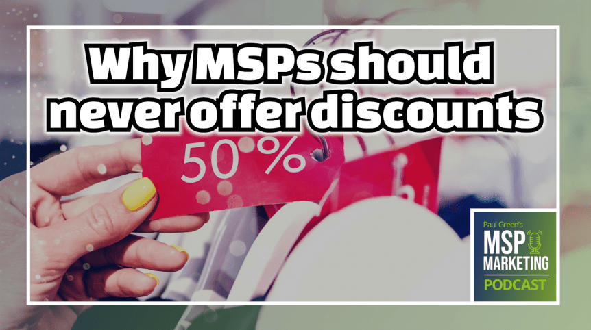 Episode 49: Why MSPs should never offer discounts