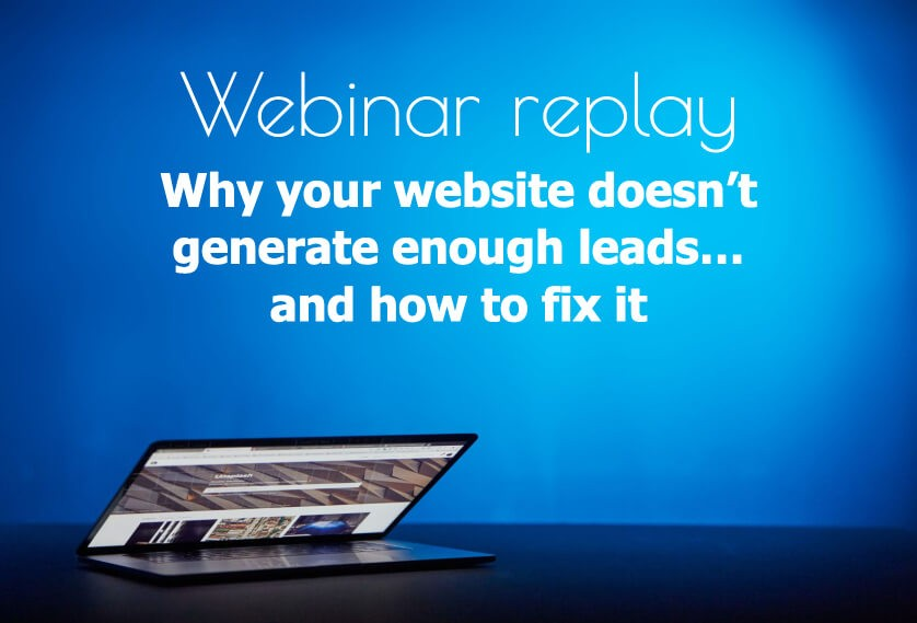 Webinar replay: Why your website doesn't generate enough leads… and how to fix it