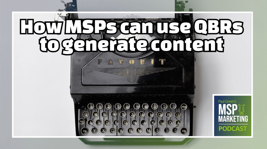 Episode 56: How MSPs can use QBRs to generate content