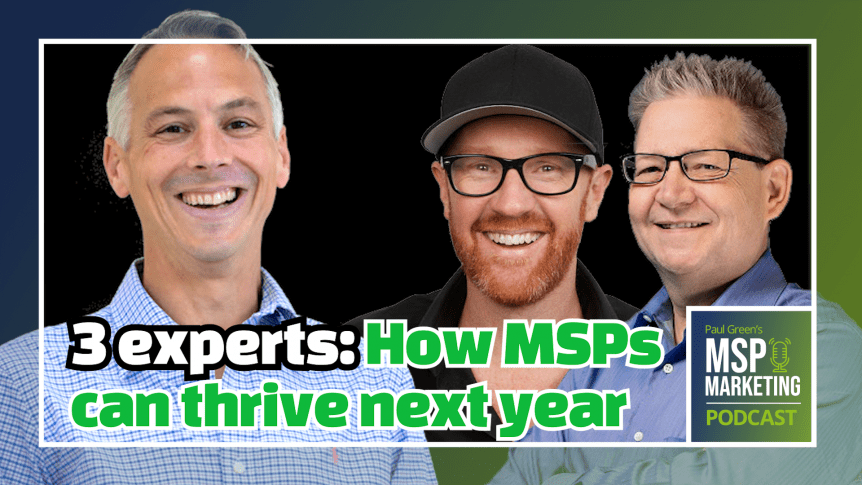 Episode 59: 3 experts: How MSPs can thrive next year