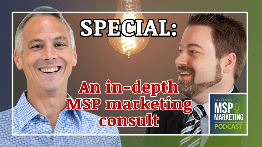 Episode 60: SPECIAL: An in-depth MSP marketing consult