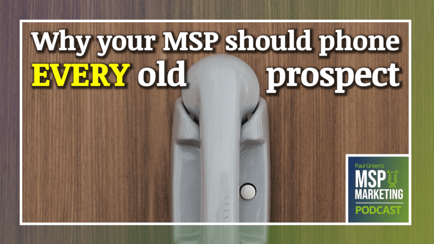 Episode 65: Why your MSP should phone every old prospect
