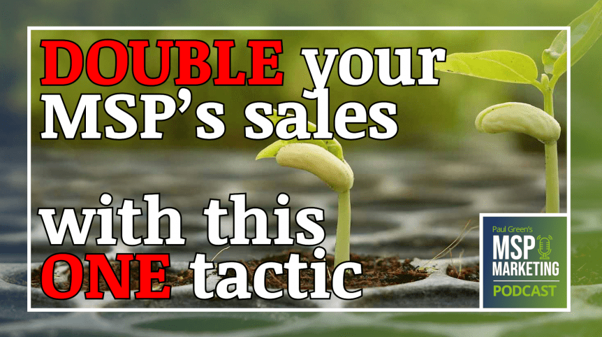 Episode 68: Double your MSP's sales with this one tactic