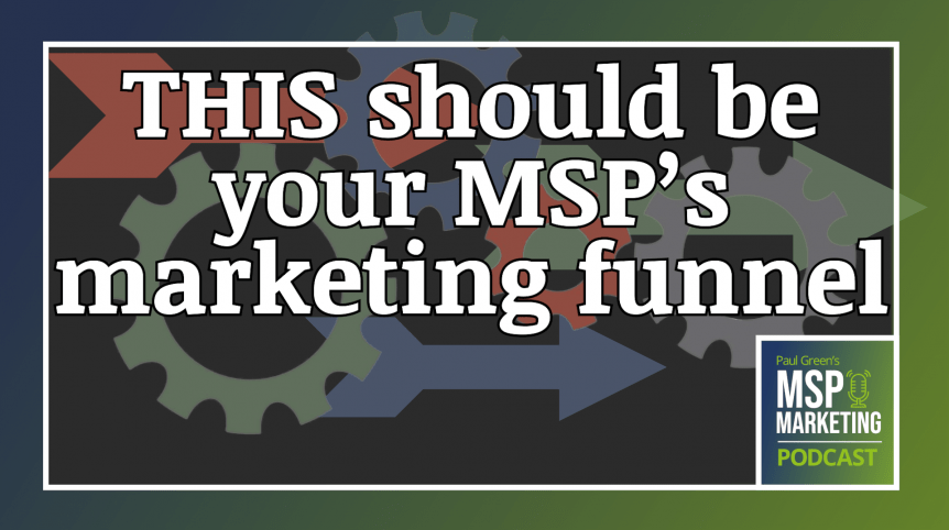 Episode 69: This should be your MSP's marketing funnel