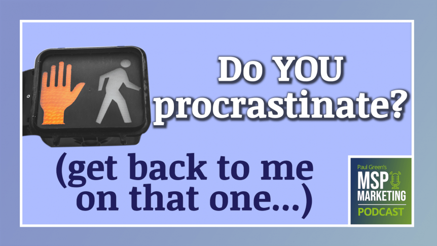 Episode 71: Do you procrastinate? Get back to me on that one…
