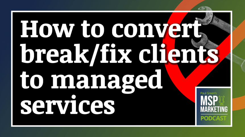Episode 72: How to convert break/fix clients to managed services