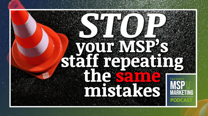 Episode 73: Stop your MSP's staff repeating the same mistakes