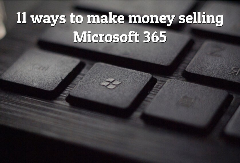 11 ways to make money selling Microsoft 365