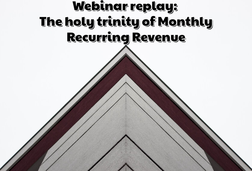 Webinar replay: The holy trinity of Monthly Recurring Revenue