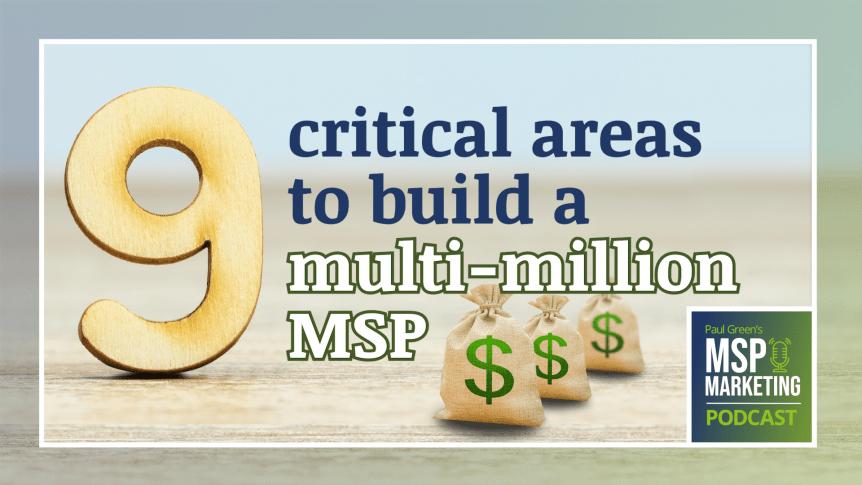 Episode 76: 9 critical areas to build a multi-million $$$ MSP