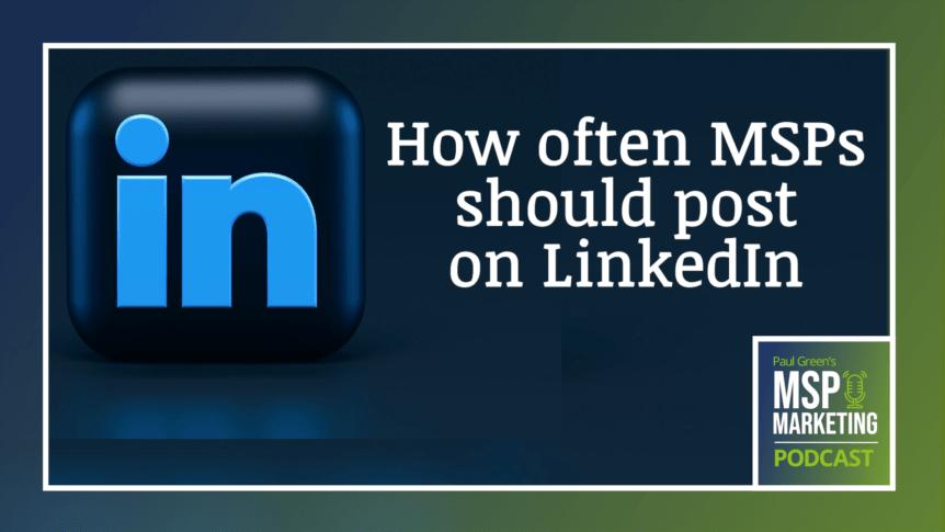 Episode 79: How often MSPs should post on LinkedIn