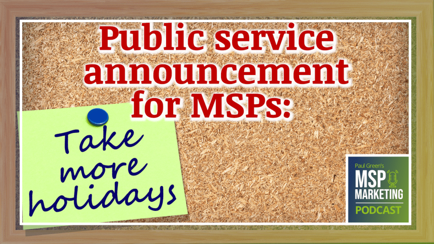 Episode 77: Public service announcement for MSPs: Take a holiday