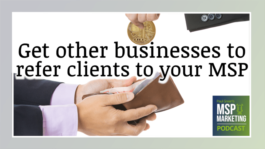 Episode 83: Get other businesses to refer clients to your MSP