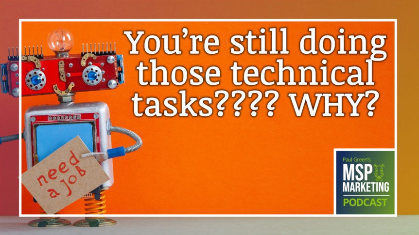 Episode 84: You're still doing those technical tasks??? WHY?