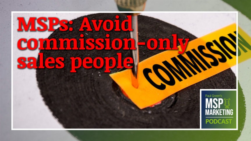 Episode 85: MSPs: Avoid commission-only sales people