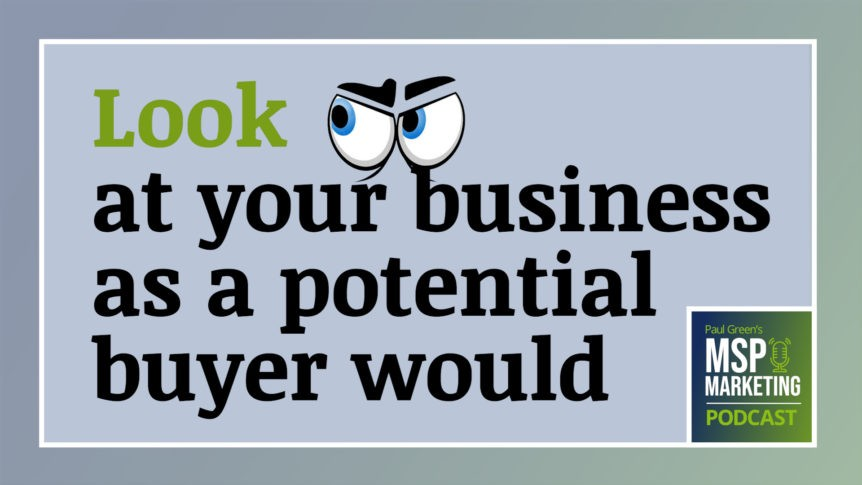 Episode 86: MSPs: Look at your business as a potential buyer would