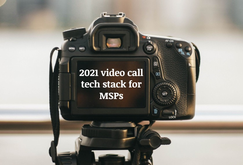 2021 video call tech stack for MSPs
