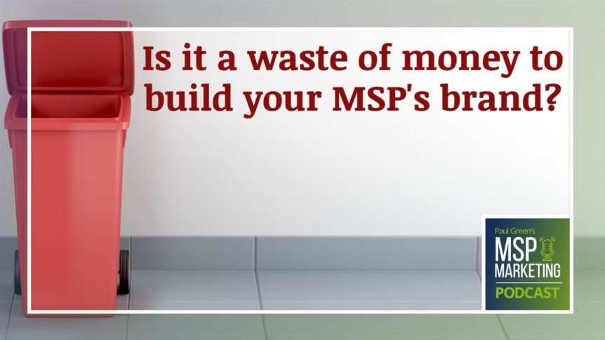 Episode 92: Is it a waste of money to build your MSP's brand?