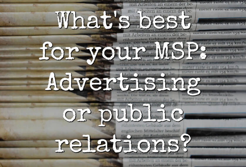 What's best for your MSP: Advertising or public relations?