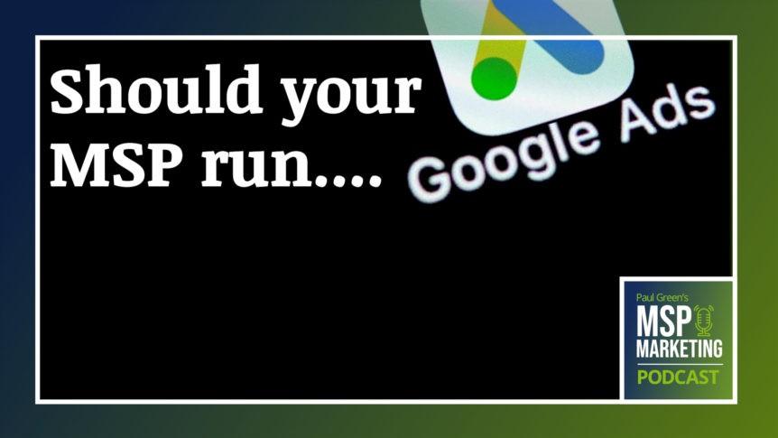 Episode 97: Should your MSP run Google ads?