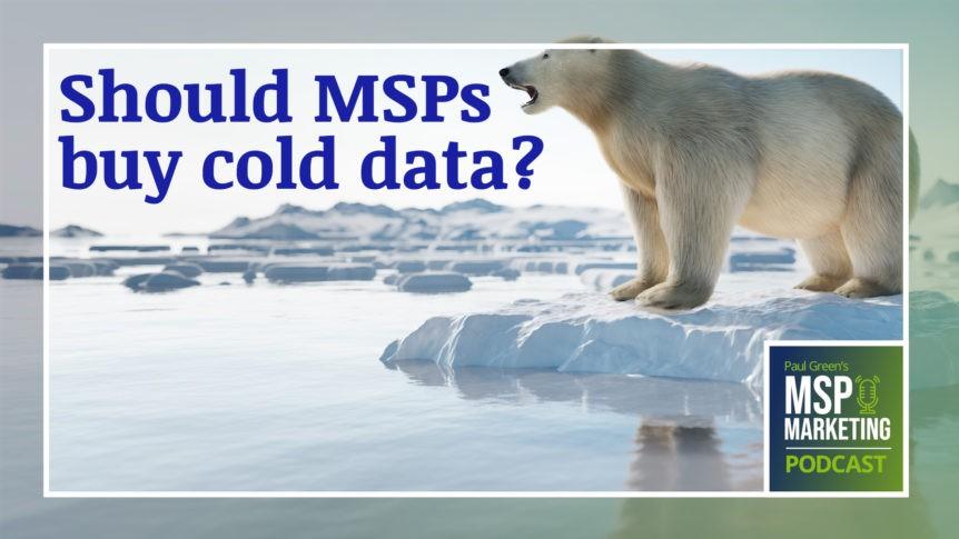 Episode 98: Should MSPs buy cold data?